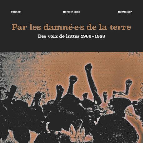 VA - Par Les Damné.e.s De La Terre # Des Voix de Luttes 1969-1988 (Hors Cadres)