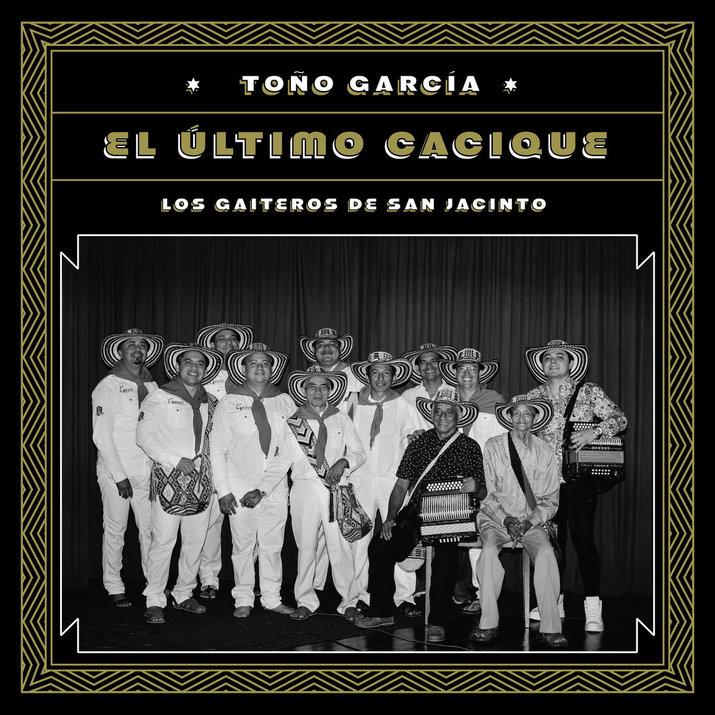 Los Gaiteros de San Jacinto - Toño García: El último cacique (Llorona Records)