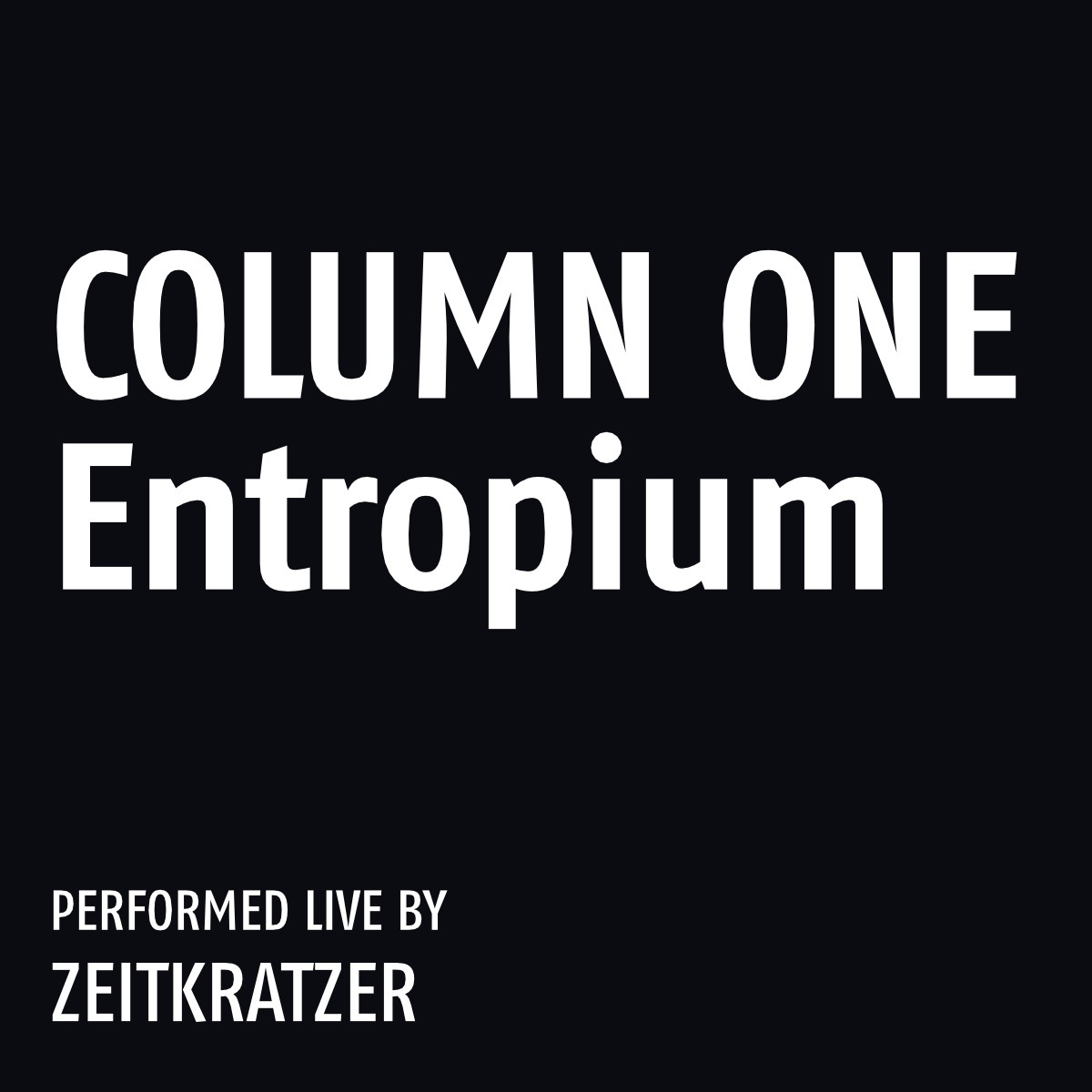 Zeitkratzer - Column One: Entropium