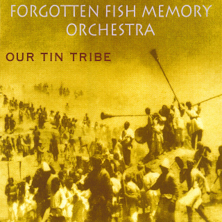 Forgotten Fish Memory Orchestra - Our Tin Tribe