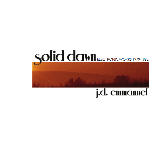 J. D. Emmanuel - Solid Dawn: Electronic Works 1979-1982