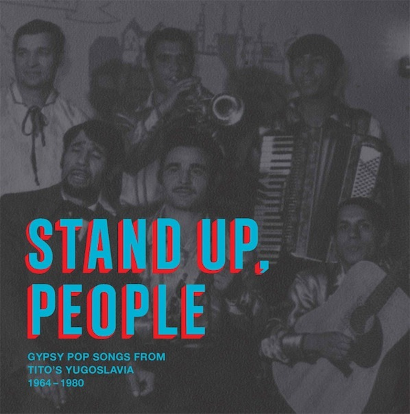 Stand Up, People: Gypsy Pop Songs From Tito's Yugoslavia 1964-1980
