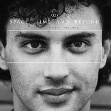 Akis - Space, Time and Beyond (Selected Works 1986-2016)