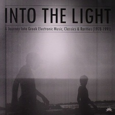 Into The Light: A Journey Into Greek Electronic Music, Classics & Rarities