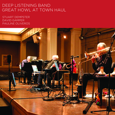 Deep Listening Band - Great Howl at Town Haul